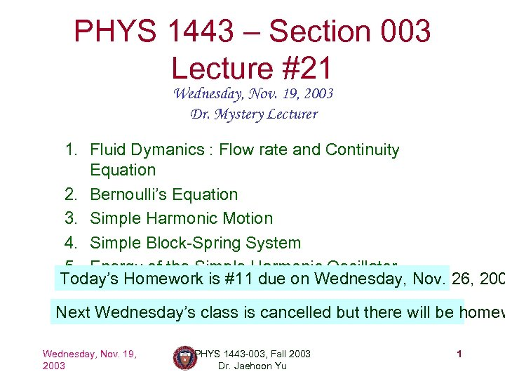 PHYS 1443 – Section 003 Lecture #21 Wednesday, Nov. 19, 2003 Dr. Mystery Lecturer