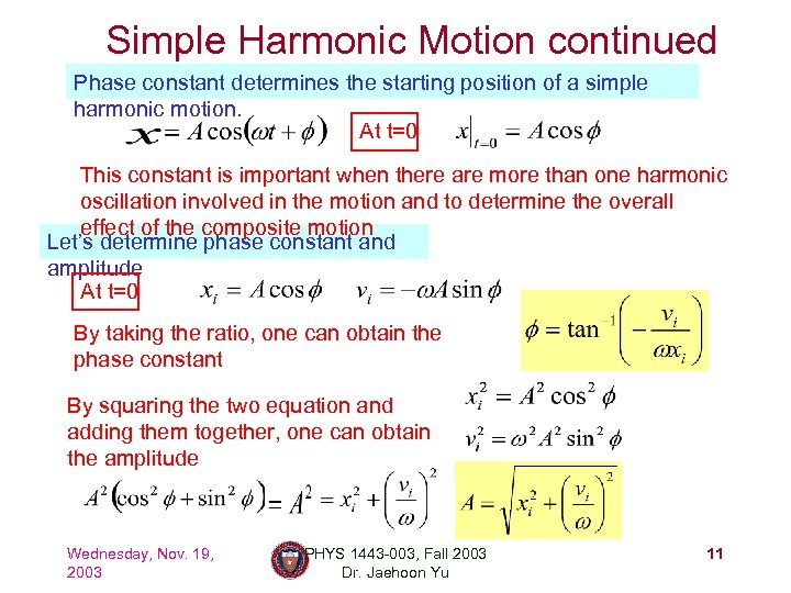 Simple Harmonic Motion continued Phase constant determines the starting position of a simple harmonic