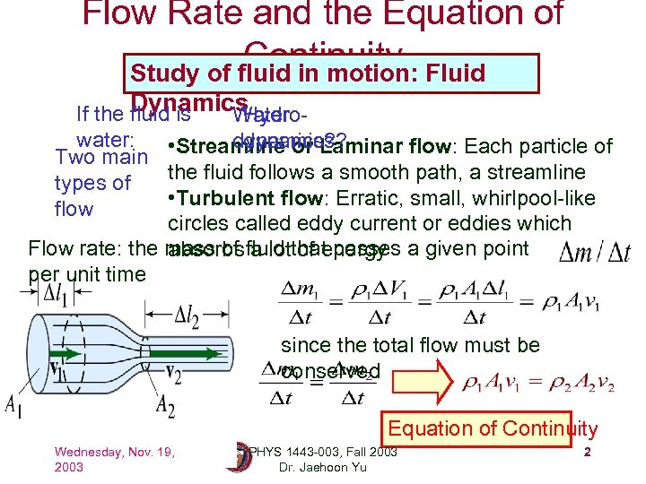 Flow Rate and the Equation of Continuity Fluid Study of fluid in motion: Dynamics