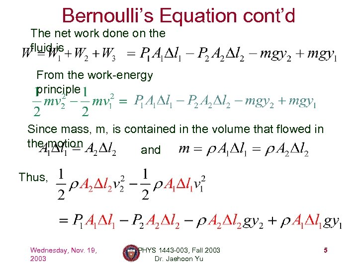 Bernoulli's Equation cont'd The net work done on the fluid is From the work-energy