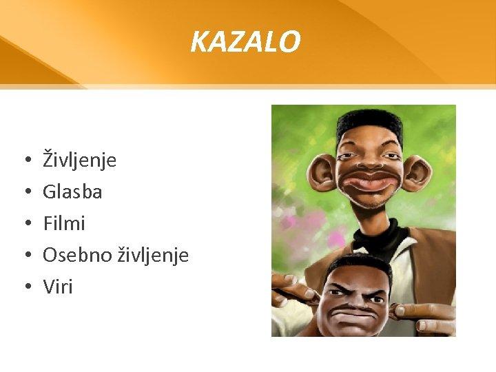 KAZALO • • • Življenje Glasba Filmi Osebno življenje Viri