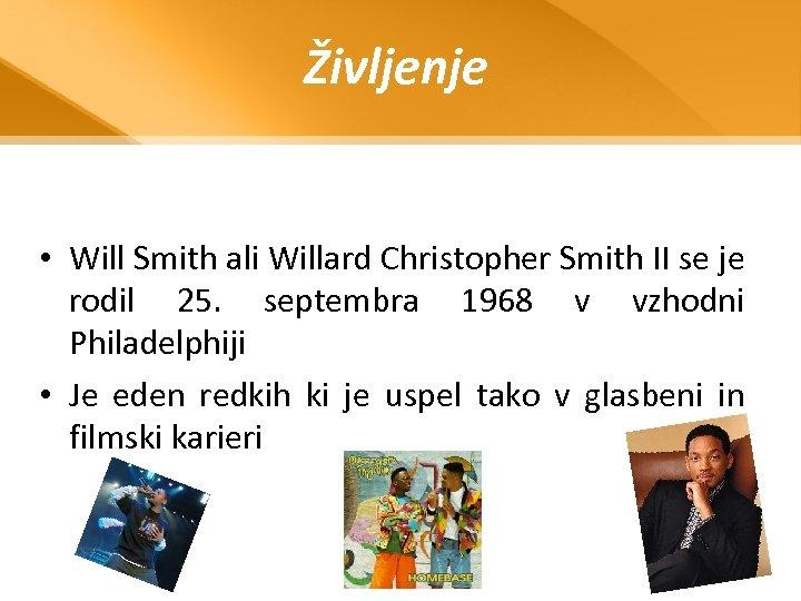 Življenje • Will Smith ali Willard Christopher Smith II se je rodil 25. septembra