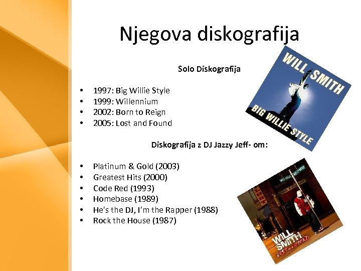 Njegova diskografija Solo Diskografija • • 1997: Big Willie Style 1999: Willennium 2002: Born