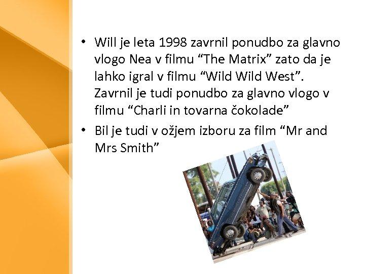 • Will je leta 1998 zavrnil ponudbo za glavno vlogo Nea v filmu