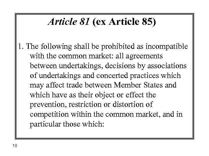 Article 81 (ex Article 85) 1. The following shall be prohibited as incompatible with