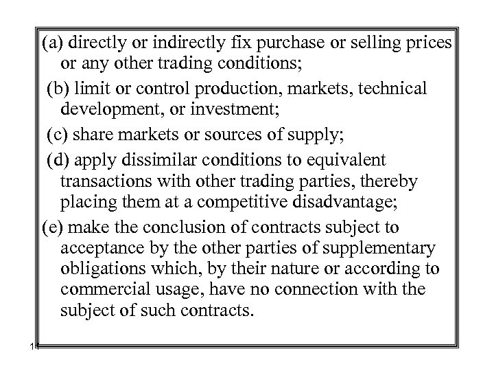 (a) directly or indirectly fix purchase or selling prices or any other trading conditions;