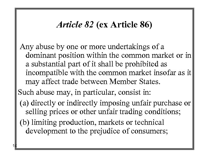 Article 82 (ex Article 86) Any abuse by one or more undertakings of