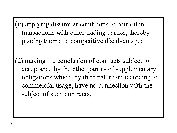 (c) applying dissimilar conditions to equivalent transactions with other trading parties, thereby placing them