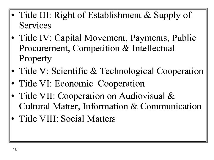 • Title III: Right of Establishment & Supply of Services • Title IV: