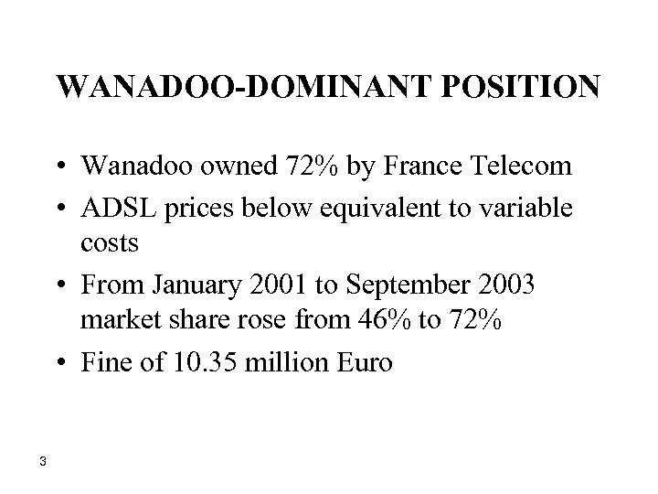 WANADOO-DOMINANT POSITION • Wanadoo owned 72% by France Telecom • ADSL prices below equivalent