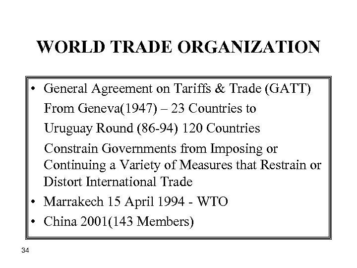 WORLD TRADE ORGANIZATION • General Agreement on Tariffs & Trade (GATT) From Geneva(1947) –