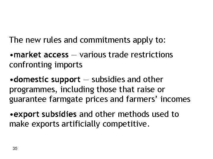 The new rules and commitments apply to: • market access — various trade restrictions
