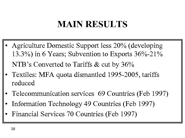 MAIN RESULTS • Agriculture Domestic Support less 20% (developing 13. 3%) in 6 Years;