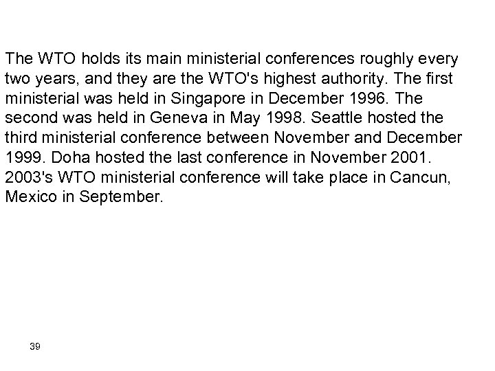 The WTO holds its main ministerial conferences roughly every two years, and they are