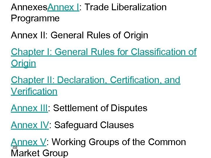 Annexes. Annex I: Trade Liberalization Programme Annex II: General Rules of Origin Chapter I: