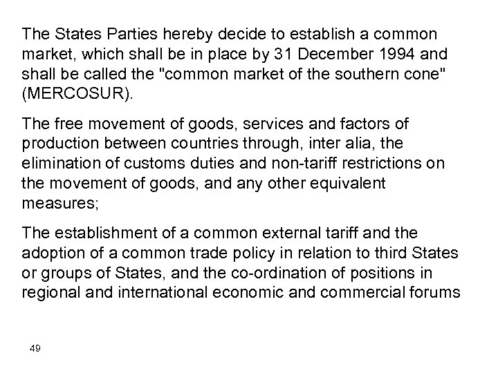 The States Parties hereby decide to establish a common market, which shall be in