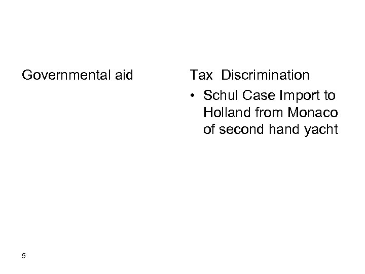 Governmental aid 5 Tax Discrimination • Schul Case Import to Holland from Monaco of