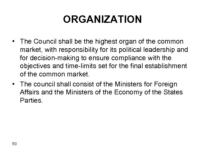 ORGANIZATION • The Council shall be the highest organ of the common market, with