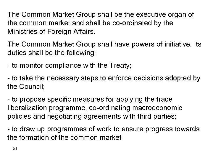 The Common Market Group shall be the executive organ of the common market and