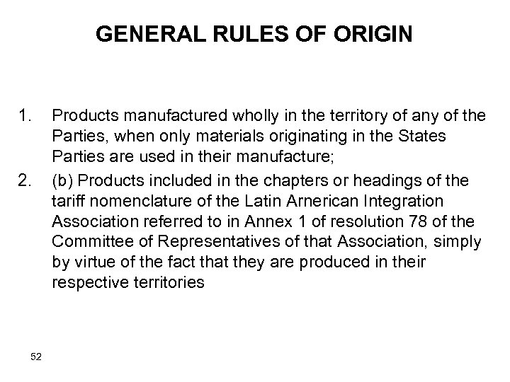 GENERAL RULES OF ORIGIN 1. 2. 52 Products manufactured wholly in the territory of
