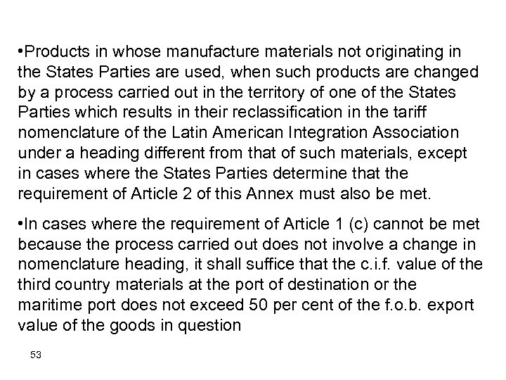 • Products in whose manufacture materials not originating in the States Parties are
