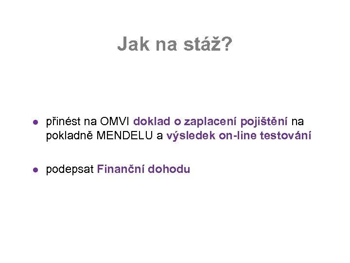 Jak na stáž? l přinést na OMVI doklad o zaplacení pojištění na pokladně MENDELU