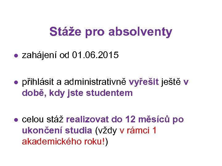 Stáže pro absolventy l zahájení od 01. 06. 2015 l přihlásit a administrativně vyřešit