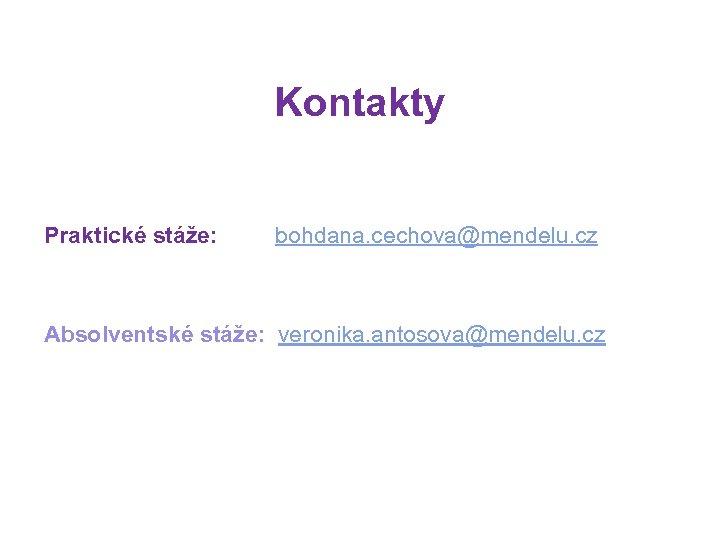 Kontakty Praktické stáže: bohdana. cechova@mendelu. cz Absolventské stáže: veronika. antosova@mendelu. cz