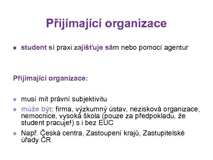 Přijímající organizace l student si praxi zajišťuje sám nebo pomocí agentur Přijímající organizace: l