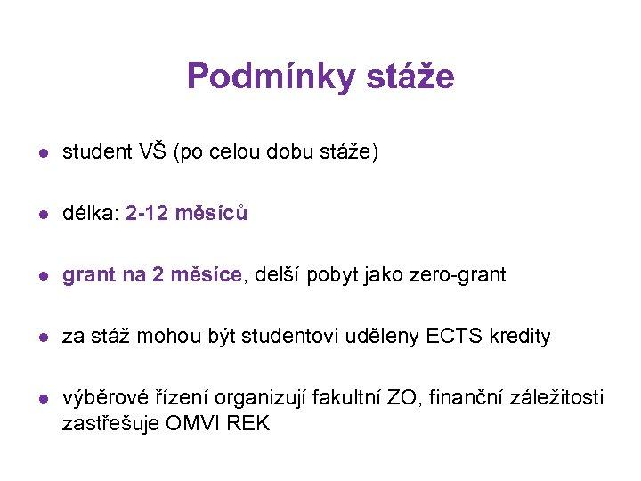 Podmínky stáže l student VŠ (po celou dobu stáže) l délka: 2 -12 měsíců