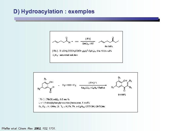 D) Hydroacylation : exemples Pfeffer et al. Chem. Rev. 2002, 1731.