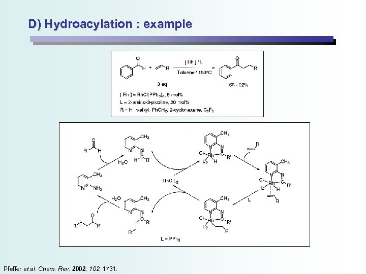 D) Hydroacylation : example Pfeffer et al. Chem. Rev. 2002, 1731.