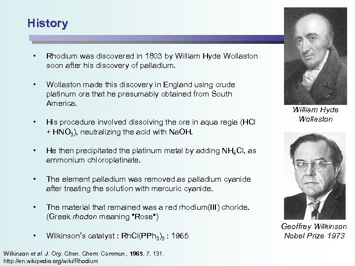 History • Rhodium was discovered in 1803 by William Hyde Wollaston soon after his