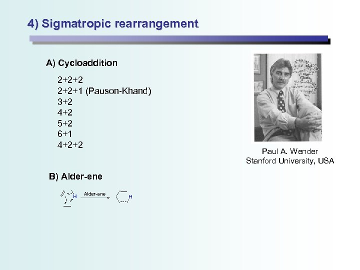 4) Sigmatropic rearrangement A) Cycloaddition 2+2+2 2+2+1 (Pauson-Khand) 3+2 4+2 5+2 6+1 4+2+2 B)