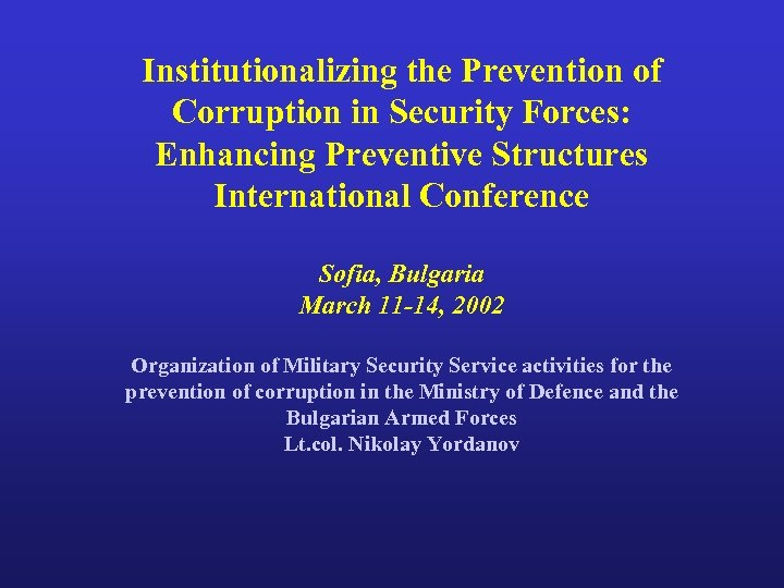 Institutionalizing the Prevention of Corruption in Security Forces: Enhancing Preventive Structures International Conference Sofia,