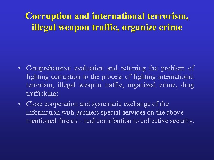 Corruption and international terrorism, illegal weapon traffic, organize crime • Comprehensive evaluation and referring