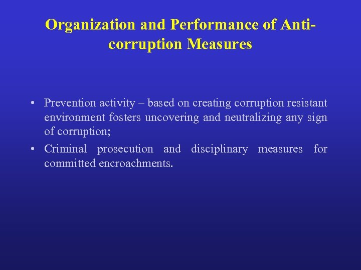 Organization and Performance of Anticorruption Measures • Prevention activity – based on creating corruption