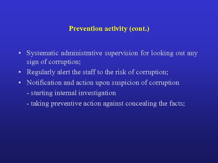Prevention activity (cont. ) • Systematic administrative supervision for looking out any sign of