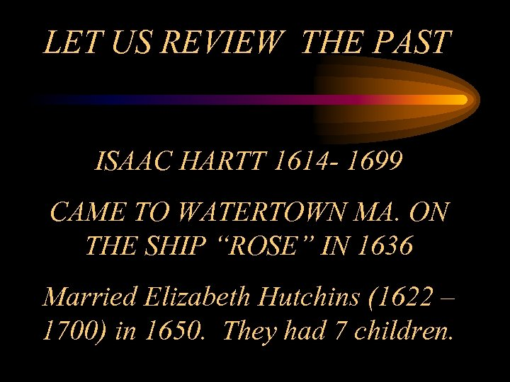 LET US REVIEW THE PAST ISAAC HARTT 1614 - 1699 CAME TO WATERTOWN MA.