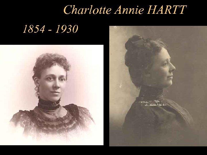 Charlotte Annie HARTT 1854 - 1930
