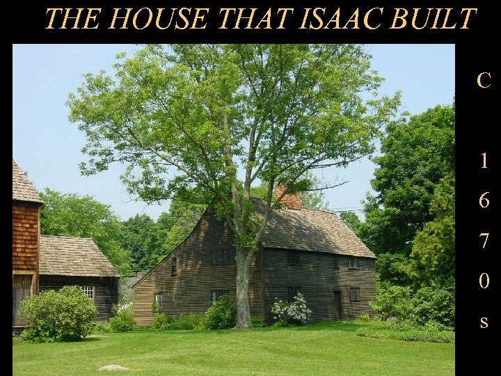 THE HOUSE THAT ISAAC BUILT C 1 6 7 0 s
