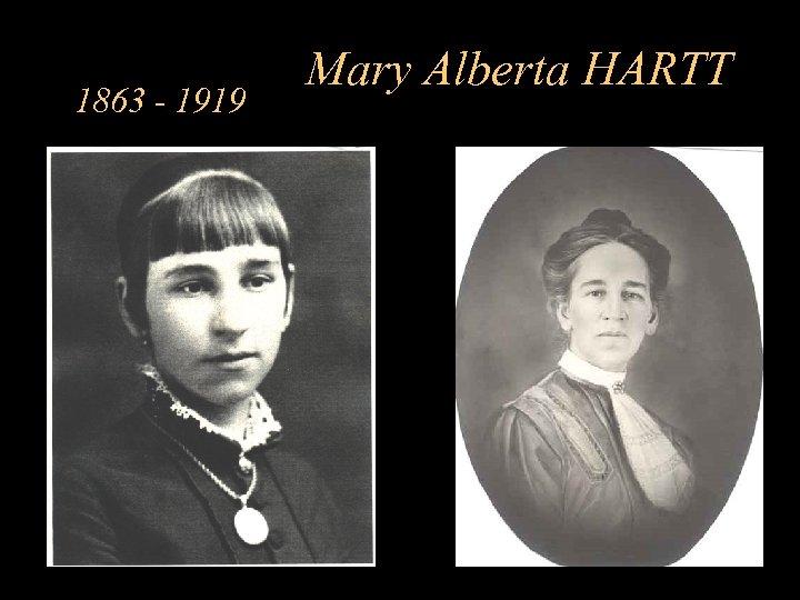 1863 - 1919 Mary Alberta HARTT