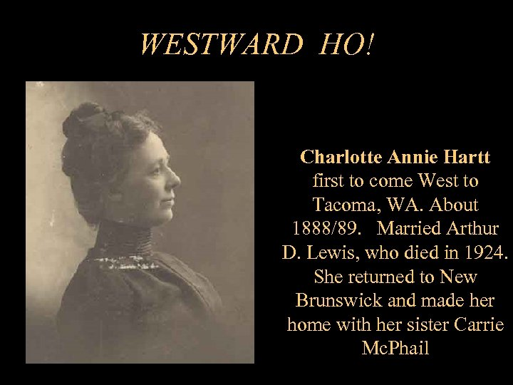 WESTWARD HO! Charlotte Annie Hartt first to come West to Tacoma, WA. About 1888/89.