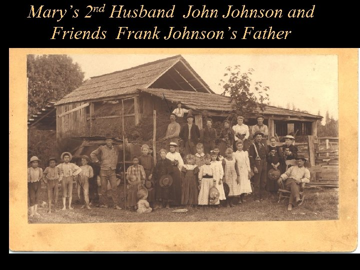 Mary's 2 nd Husband Johnson and Friends Frank Johnson's Father