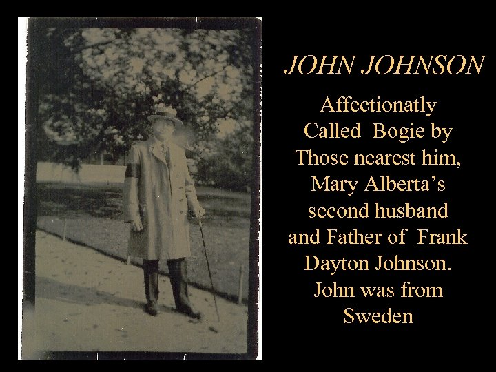 JOHNSON Affectionatly Called Bogie by Those nearest him, Mary Alberta's second husband Father of