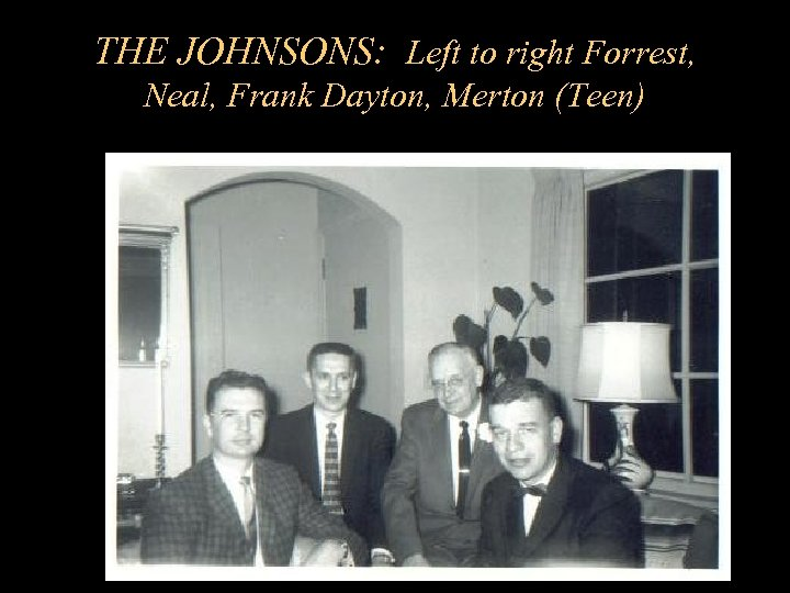 THE JOHNSONS: Left to right Forrest, Neal, Frank Dayton, Merton (Teen)