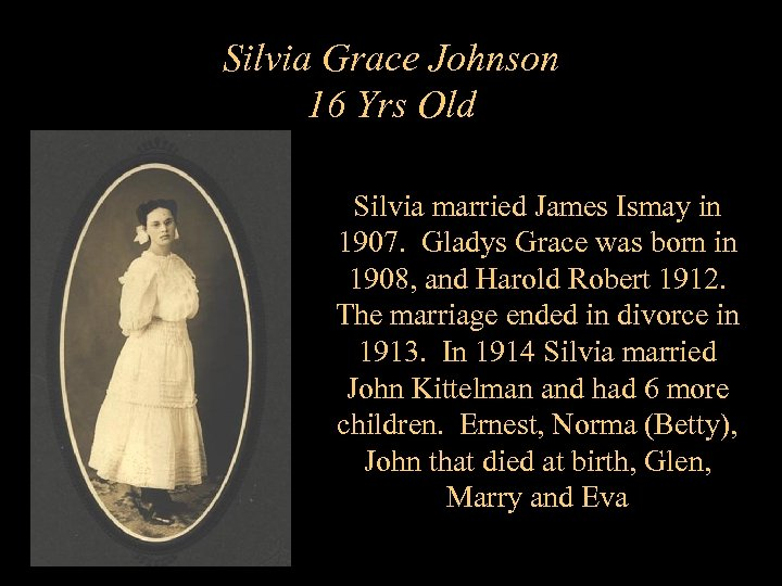 Silvia Grace Johnson 16 Yrs Old Silvia married James Ismay in 1907. Gladys Grace