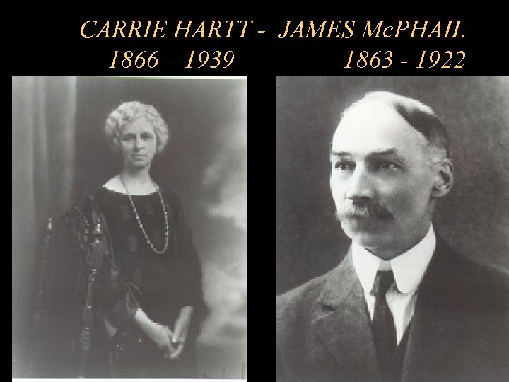 CARRIE HARTT - JAMES Mc. PHAIL 1866 – 1939 1863 - 1922