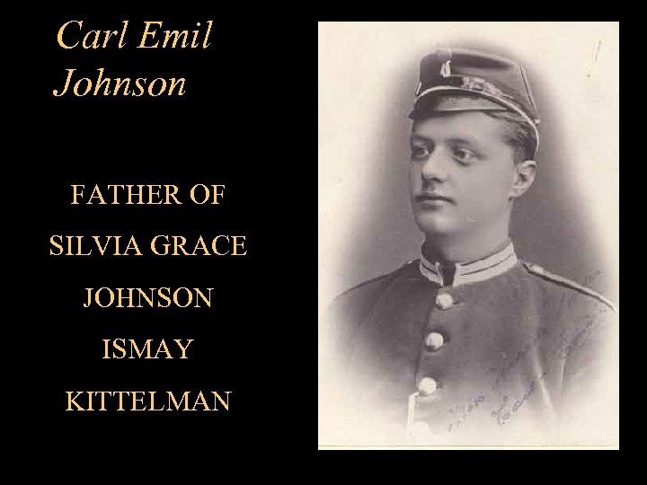 Carl Emil Johnson FATHER OF SILVIA GRACE JOHNSON ISMAY KITTELMAN