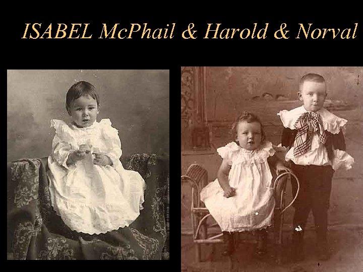 ISABEL Mc. Phail & Harold & Norval